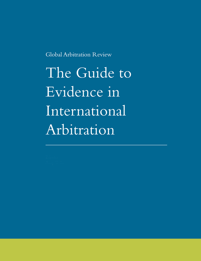 The Guide to Evidence in International Arbitration - First Edition